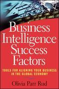 Business Intelligence Success Factors: Tools for Aligning Your Business in the Global Economy