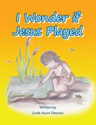 I Wonder If Jesus Played