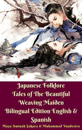Japanese Folklore Tales of The Beautiful Weaving Maiden Bilingual Edition English & Spanish