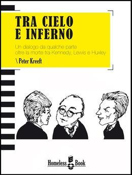 TRA CIELO E INFERNO. Un dialogo da qualche parte oltre la morte tra J.F. Kennedy, C.S. Lewis e Aldous Huxley