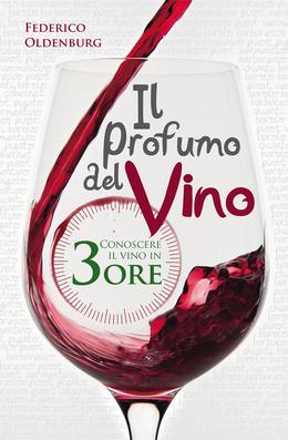 Il profumo del vino. Conoscere il vino in tre ore