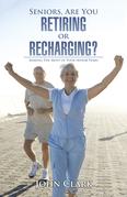 Seniors, Are You Retiring or Recharging?