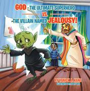 God—The Ultimate Superhero Vs. the Villain Named Jealousy!