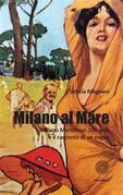 Milano al Mare. Milano Marittima: 100 anni e il racconto di un sogno