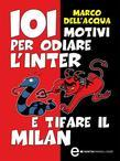 101 motivi per odiare l'Inter e tifare il Milan