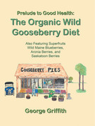 Prelude to Good Health: the Organic Wild Gooseberry Diet