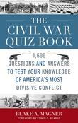 The Civil War Quiz Book: 1,600 Questions and Answers to Test Your Knowledge of America's Most Divisive Conflict