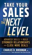 Take Your Sales to the Next Level : Advanced Skills to Build Stronger Relationships and Close More Deals: Advanced Skills to Build Stronger Relationsh