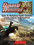 Dynasty Warriors 9 Game, PC, Multiplayer, Reddit, Gameplay, Trainer, Empires, Guide Unofficial