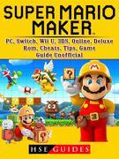 Super Mario Maker, PC, Switch, Wii U, 3DS, Online, Deluxe, Rom, Cheats, Tips, Game Guide Unofficial