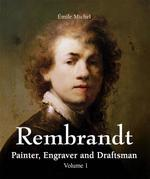 Rembrandt - Painter, Engraver and Draftsman - Volume 1