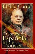 "El Ti?o ""Curro"". La Conexio?n Espan?ola de J.R.R. Tolkien"