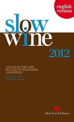 Slow Wine 2012. A year in the life of Italy's vineyards and wine