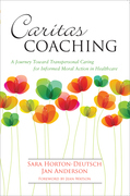 Caritas Coaching: A Journey Toward Transpersonal Caring For Informed Moral Action In Healthcare