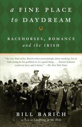 Bill Barich - A Fine Place to Daydream: Racehorses, Romance, and the Irish
