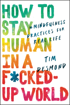 How to Stay Human in a F*cked Up World