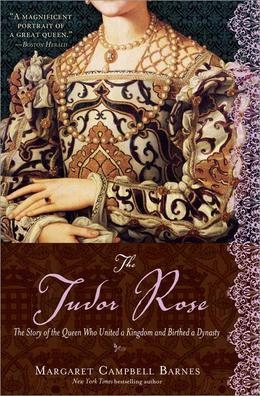 The Tudor Rose: The Story of the Queen Who United a Kingdom and Birthed a Dynasty