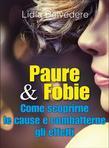 Paure & Fobie - come scoprirne le cause e combatterne gli effetti
