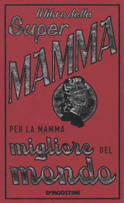 Il libro della Super Mamma - Per la mamma migliore del mondo