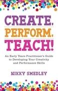 Create, Perform, Teach!
