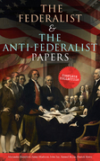 The Federalist & The Anti-Federalist Papers: Complete Collection