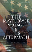 The Mayflower Voyage & Its Aftermath – 4 Books in One Volume