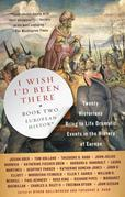 I Wish I'd Been There (R): Book Two: European History
