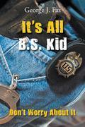 It's All B.S. Kid