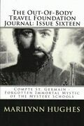 The Out-of-Body Travel Foundation Journal: Comte St. Germain, Forgotten Immortal Mystic of the Mystery Schools - Issue Sixteen