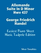 Allemande Suite In D Minor Hwv 437 George Friedrich Handel - Easiest Piano Sheet Music Tadpole Edition