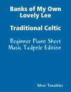 Banks of My Own Lovely Lee Traditional Celtic - Beginner Piano Sheet Music Tadpole Edition