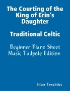 The Courting of the King of Erin's Daughter Traditional Celtic - Beginner Piano Sheet Music Tadpole Edition