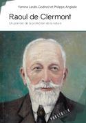 Raoul de Clermont - un pionnier de la protection de la nature