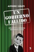 Un gobierno fallido. Peña Nieto y la sucesión presidencial de 2018