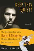 Keep This Quiet! My Relatinship with Hunter S. Thompson, Milton Klonsky, and Jan Mensaert
