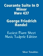 Courante Suite In D Minor Hwv 437 George Friedrich Handel Easiest Piano Sheet Music Tadpole Edition