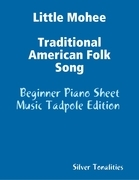 Little Mohee Traditional American Folk Song - Beginner Piano Sheet Music Tadpole Edition