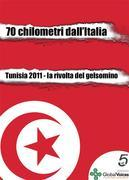 70 chilometri dall'Italia. Tunisia 2011, la rivolta del gelsomino