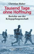 Tausend Tage ohne Hoffnung - Berichte aus der Kriegsgefangenschaft