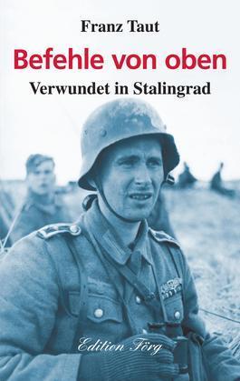 Befehle von oben - Verwundet in Stalingrad