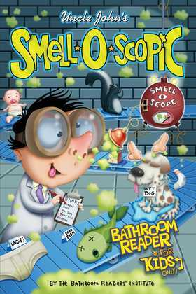 Uncle John's Smell-O-Scopic Bathroom Reader For Kids Only!