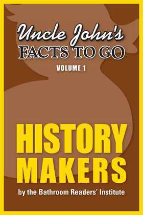 Uncle John's Facts to Go History Makers