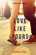 Love Like Yours (The Romance Chronicles—Book #5)