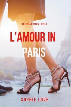 Eine Liebe in Paris (Die Liebe auf Reisen – Band 3)