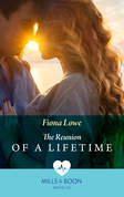 The Reunion Of A Lifetime (Mills & Boon Medical)