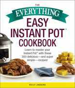 The Everything Easy Instant Pot® Cookbook