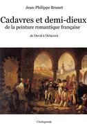 Cadavres et demi-dieux de la peinture romantique française