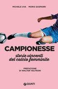 Campionesse. Storie vincenti del calcio femminile