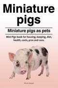 Miniature pigs. Miniature pigs as pets. Mini Pigs book for housing, keeping, diet, health, costs, pros and cons.