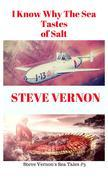 I Know Why The Waters of the Sea Taste of Salt (Steve Vernon's Sea Tales, #3)